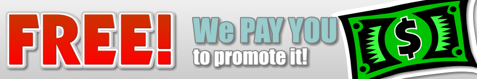 We PAY YOU to promote it!